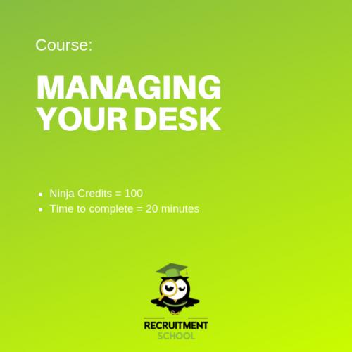 Recruitment Ninja Green Belt - Managing Your Desk